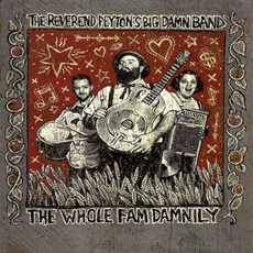 The Whole Fam Damnily mp3 Album by The Reverend Peyton's Big Damn Band
