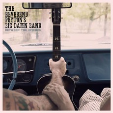 Between The Ditches mp3 Album by The Reverend Peyton's Big Damn Band