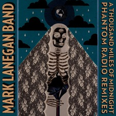A Thousand Miles Of Midnight (Phantom Radio Remixes) by Mark Lanegan