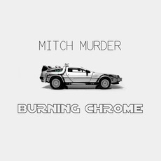 Burning Chrome by Mitch Murder
