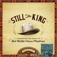 Still The King: Celebrating The Music Of Bob Wills And His Texas Playboys mp3 Artist Compilation by Asleep At The Wheel