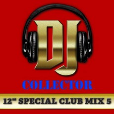 "DJ Collector: 12"" Special Club Mix, Vol. 5 mp3 Compilation by Various Artists"