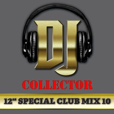 "DJ Collector: 12"" Special Club Mix, Vol. 10 mp3 Compilation by Various Artists"