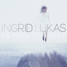 We Need To Repeat mp3 Album by Ingrid Lukas