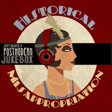 Historical Misappropriation mp3 Album by Scott Bradlee & Postmodern Jukebox