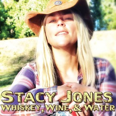 Whiskey, Wine And Water by Stacy Jones