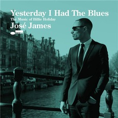 Yesterday I Had The Blues (The Music Of Billie Holiday) mp3 Album by José James