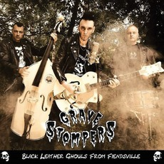 Black Leather Ghouls From Fiendsville mp3 Album by Grave Stompers