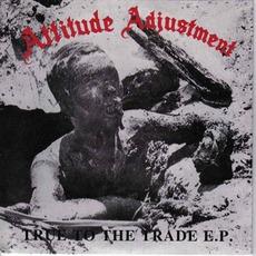 True To The Trade E.P. mp3 Album by Attitude Adjustment