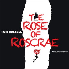 The Rose Of Roscrae: A Ballad Of The West mp3 Album by Tom Russell