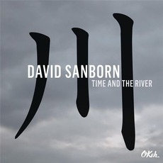 Time And The River mp3 Album by David Sanborn