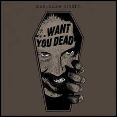 ...Want You Dead mp3 Album by Karjalan Sissit