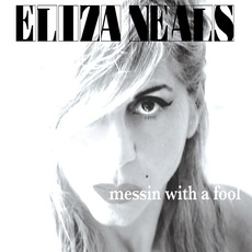 Messin With A Fool mp3 Album by Eliza Neals