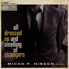 All Dressed Up and Smelling of Strangers mp3 Album by Micah P. Hinson
