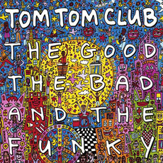 The Good The Bad and the Funky mp3 Album by Tom Tom Club
