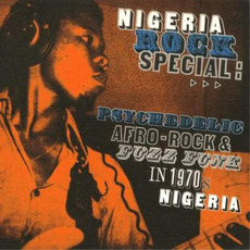 Nigeria Rock Special: Psychedelic Afro-Rock & Fuzz Funk in 1970s Nigeria mp3 Compilation by Various Artists