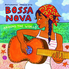 Putumayo Presents: Bossa Nova Around the World by Various Artists