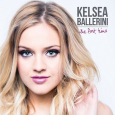 The First Time mp3 Album by Kelsea Ballerini