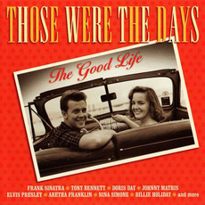 Those Were The Days: The Good Life mp3 Compilation by Various Artists