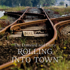 Rolling Into Town mp3 Album by The Damned and Dirty