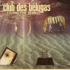 Fishing for Zebras mp3 Album by Club Des Belugas