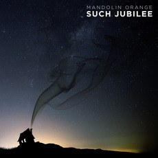 Such Jubilee mp3 Album by Mandolin Orange