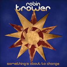 Something's About to Change mp3 Album by Robin Trower