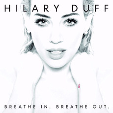 Breathe In. Breathe Out. (Deluxe Edition) mp3 Album by Hilary Duff