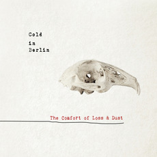 The Comfort of Loss & Dust mp3 Album by Cold in Berlin