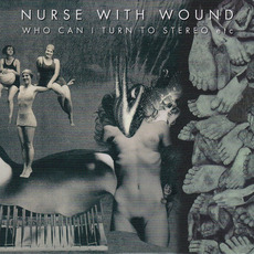 Who Can I Turn to Stereo etc (Remastered) by Nurse With Wound