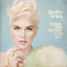 Take Me When You Go by Betty Who