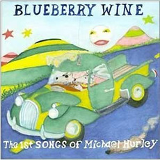 Blueberry Wine - The 1st Songs Of Michael Hurley (Remastered) mp3 Album by Michael Hurley