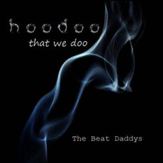 Hoodoo That We Doo mp3 Album by The Beat Daddys