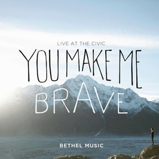 You Make Me Brave mp3 Live by Bethel Music