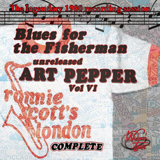 Blues for the Fisherman: Unreleased Art Pepper, Vol. VI by Art Pepper