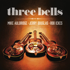 Three Bells mp3 Album by Jerry Douglas, Mike Auldridge & Rob Ickes