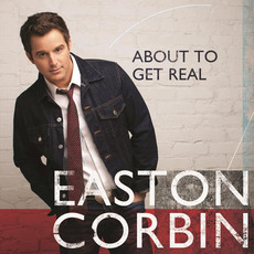 About to Get Real mp3 Album by Easton Corbin