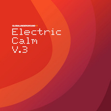 Global Underground: Electric Calm V3 mp3 Compilation by Various Artists