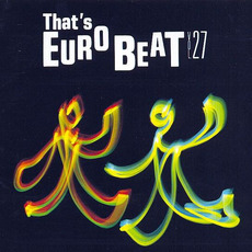 That's Eurobeat, Volume 27 by Various Artists