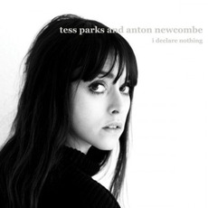 I Declare Nothing by Tess Parks & Anton Newcombe