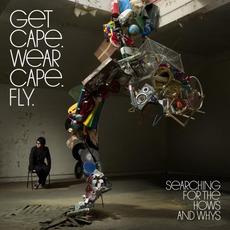 Searching for the Hows and Whys mp3 Album by Get Cape. Wear Cape. Fly