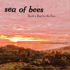 Build a Boat to the Sun mp3 Album by Sea Of Bees