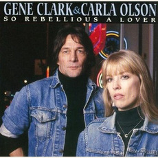 So Rebellious a Lover (Remastered) mp3 Album by Gene Clark & Carla Olson