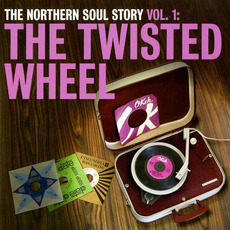 The Northern Soul Story, Volume 1: The Twisted Wheel by Various Artists