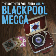 The Northern Soul Story, Volume 3: Blackpool Mecca by Various Artists