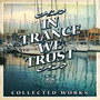 In Trance We Trust Collected Works