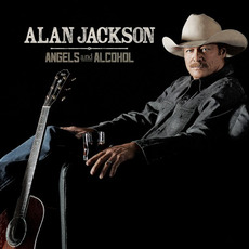 Angels And Alcohol mp3 Album by Alan Jackson