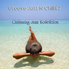 Groove Jazz N Chill #2 mp3 Album by Chillaxing Jazz KolleKtion