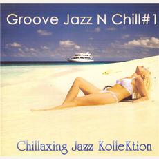Groove Jazz N Chill #1 mp3 Album by Chillaxing Jazz KolleKtion
