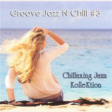 Groove Jazz N Chill #3 mp3 Album by Chillaxing Jazz KolleKtion